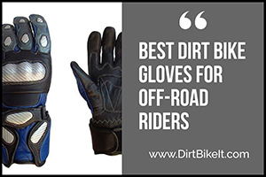 Best Dirt Bike Gloves for Off-Road Riders