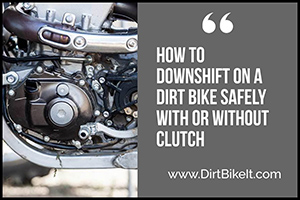How to Downshift on a Dirt Bike Safely With or Without Clutch