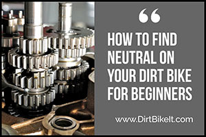 How to Find Neutral on a Dirt Bike